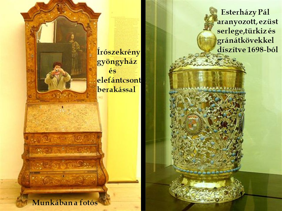 Esterházy Pál aranyozott, ezüst. serlege,türkiz és. gránátkövekkel. díszítve 1698-ból. Írószekrény.