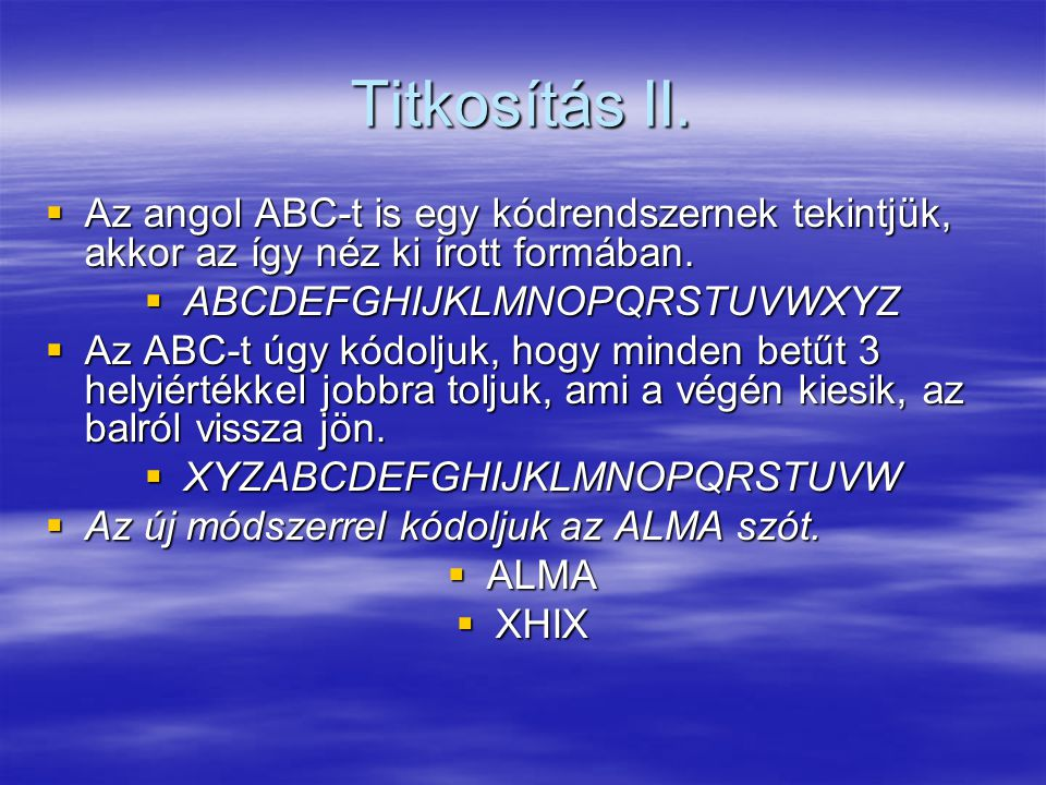 Titkosítás II. Az angol ABC-t is egy kódrendszernek tekintjük, akkor az így néz ki írott formában. ABCDEFGHIJKLMNOPQRSTUVWXYZ.