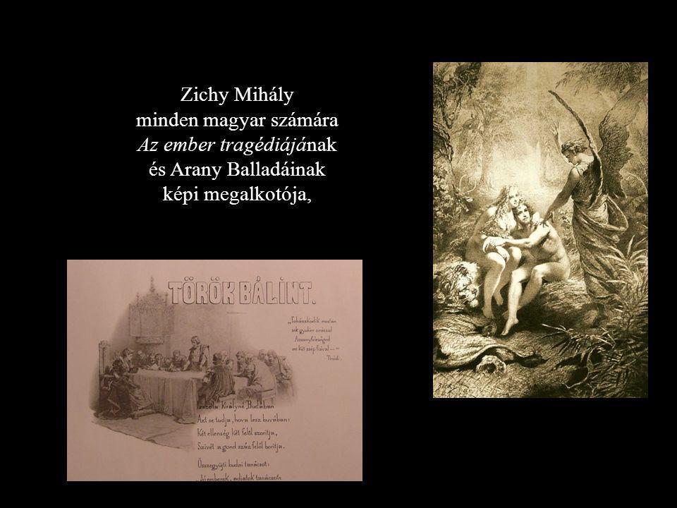 Zichy Mihály minden magyar számára Az ember tragédiájának és Arany Balladáinak képi megalkotója,