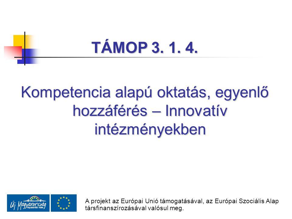 TÁMOP 3. 1. 4. Kompetencia alapú oktatás, egyenlő hozzáférés – Innovatív intézményekben