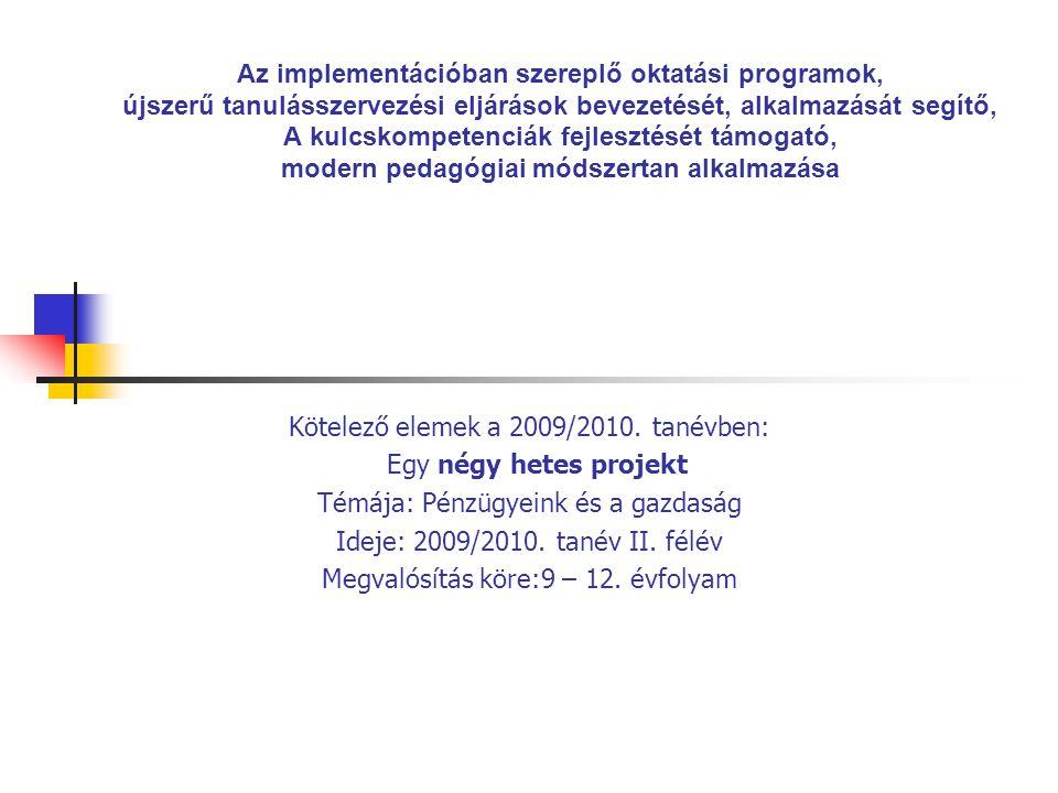 Kötelező elemek a 2009/2010. tanévben: Egy négy hetes projekt