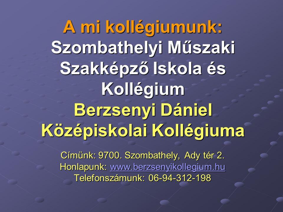 A mi kollégiumunk: Szombathelyi Műszaki Szakképző Iskola és Kollégium Berzsenyi Dániel Középiskolai Kollégiuma