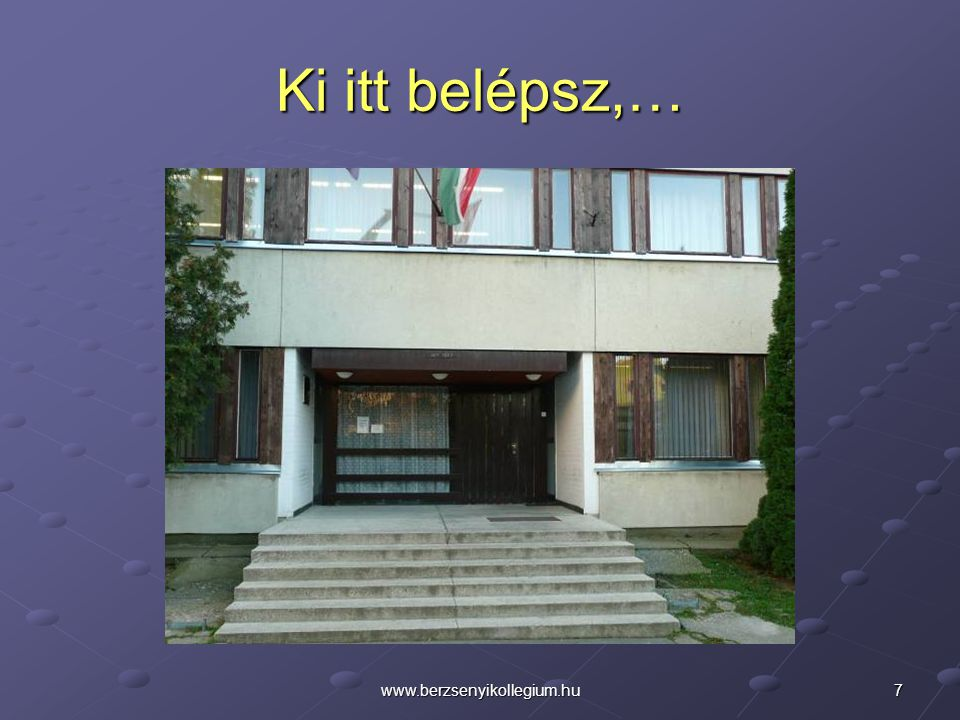 Ki itt belépsz,… www.berzsenyikollegium.hu