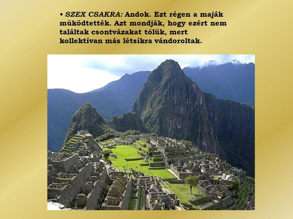• SZEX CSAKRA: Andok. Ezt régen a maják működtették