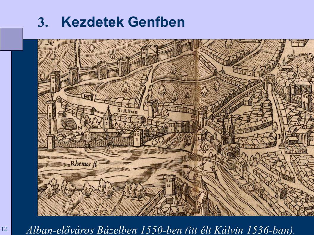 Kezdetek Genfben 3. Alban-előváros Bázelben 1550-ben (itt élt Kálvin 1536-ban).