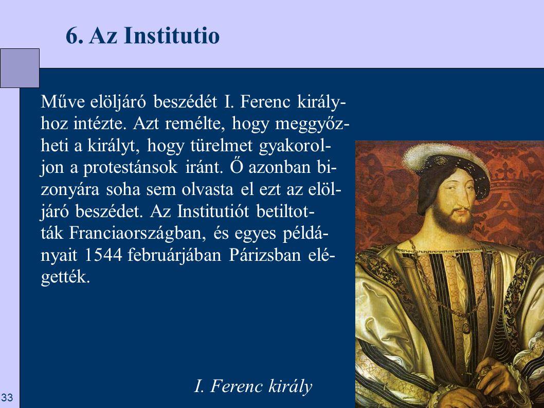 6. Az Institutio Műve elöljáró beszédét I. Ferenc király-