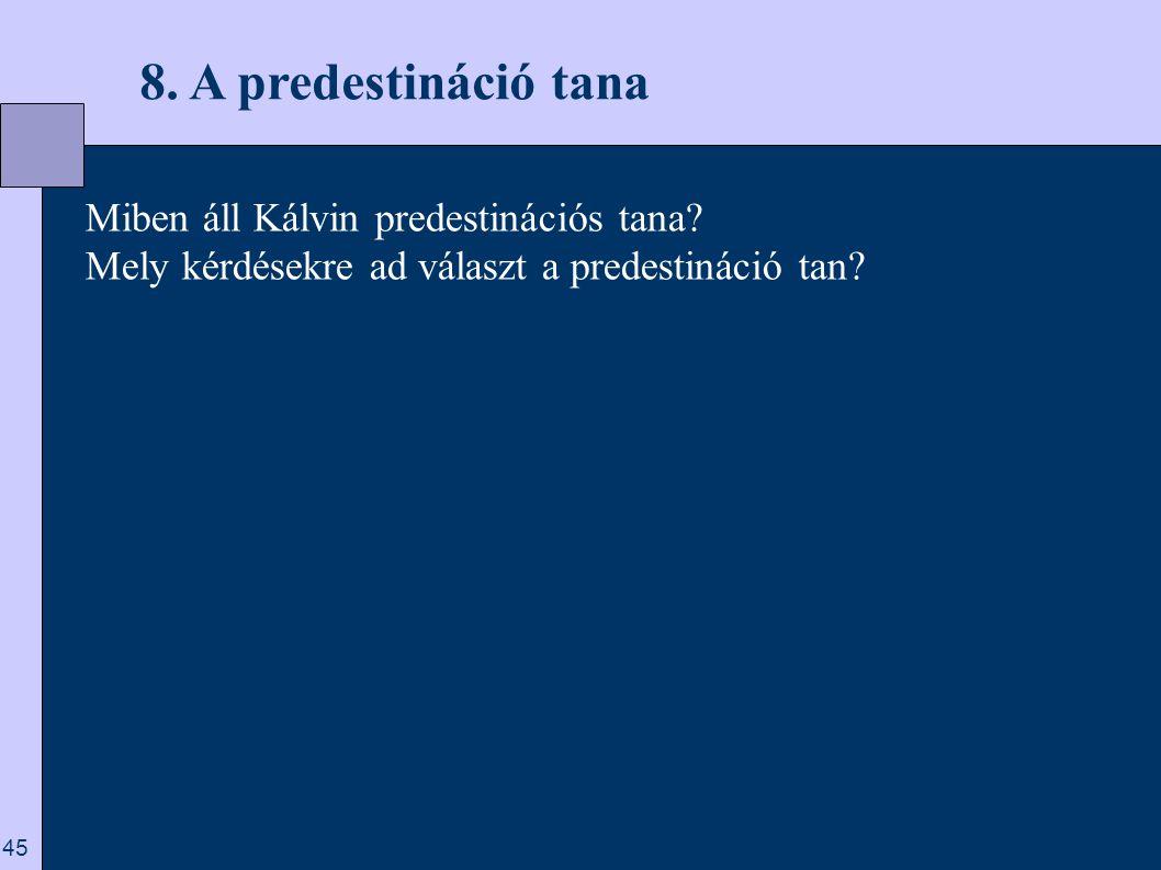 8. A predestináció tana Miben áll Kálvin predestinációs tana