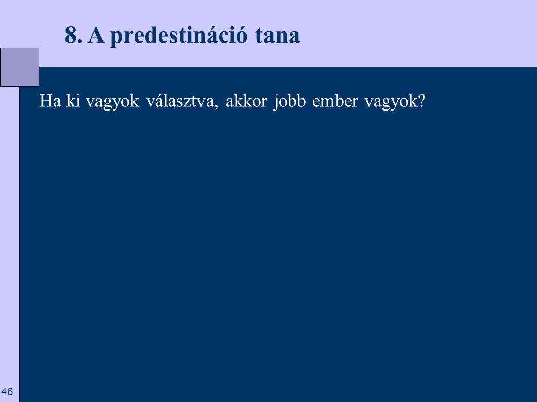8. A predestináció tana Ha ki vagyok választva, akkor jobb ember vagyok