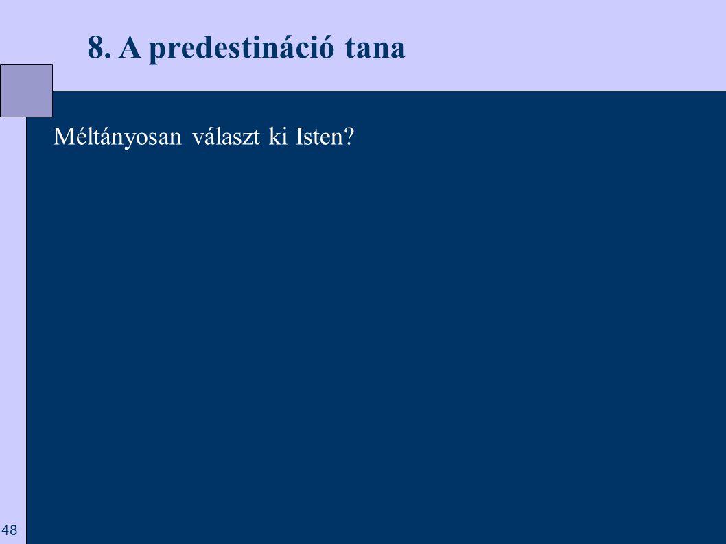 8. A predestináció tana Méltányosan választ ki Isten