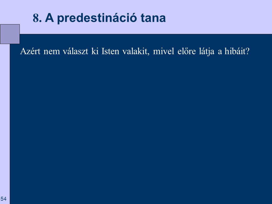 8. A predestináció tana Azért nem választ ki Isten valakit, mivel előre látja a hibáit