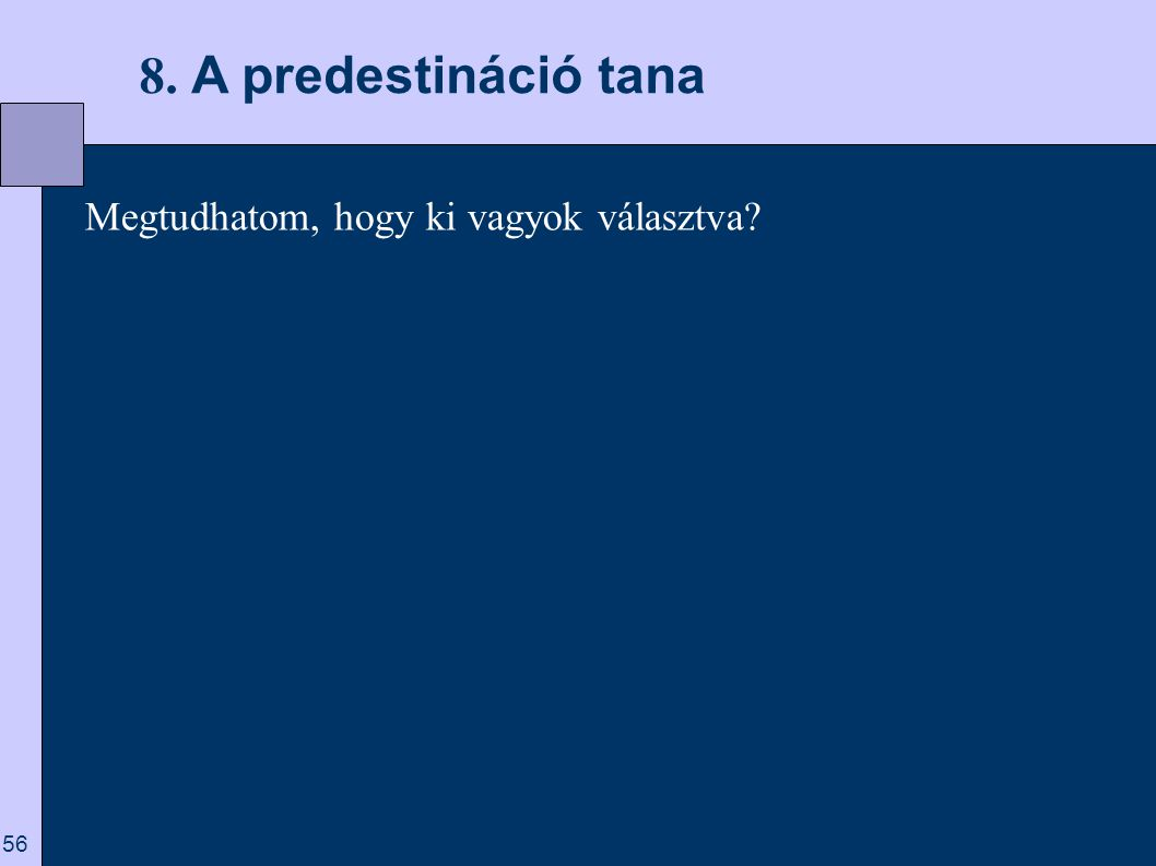 8. A predestináció tana Megtudhatom, hogy ki vagyok választva