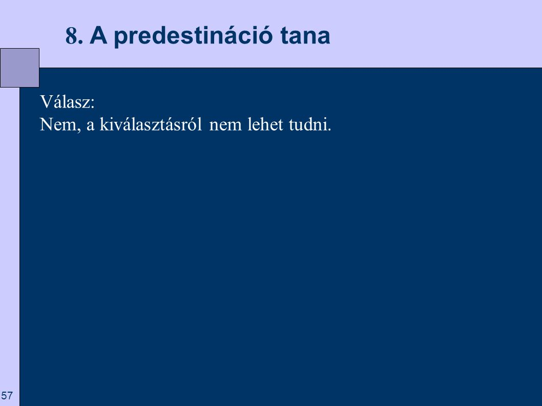 8. A predestináció tana Válasz: Nem, a kiválasztásról nem lehet tudni.
