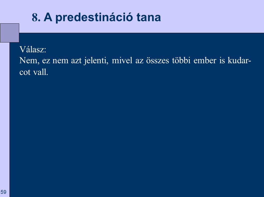 8. A predestináció tana Válasz: