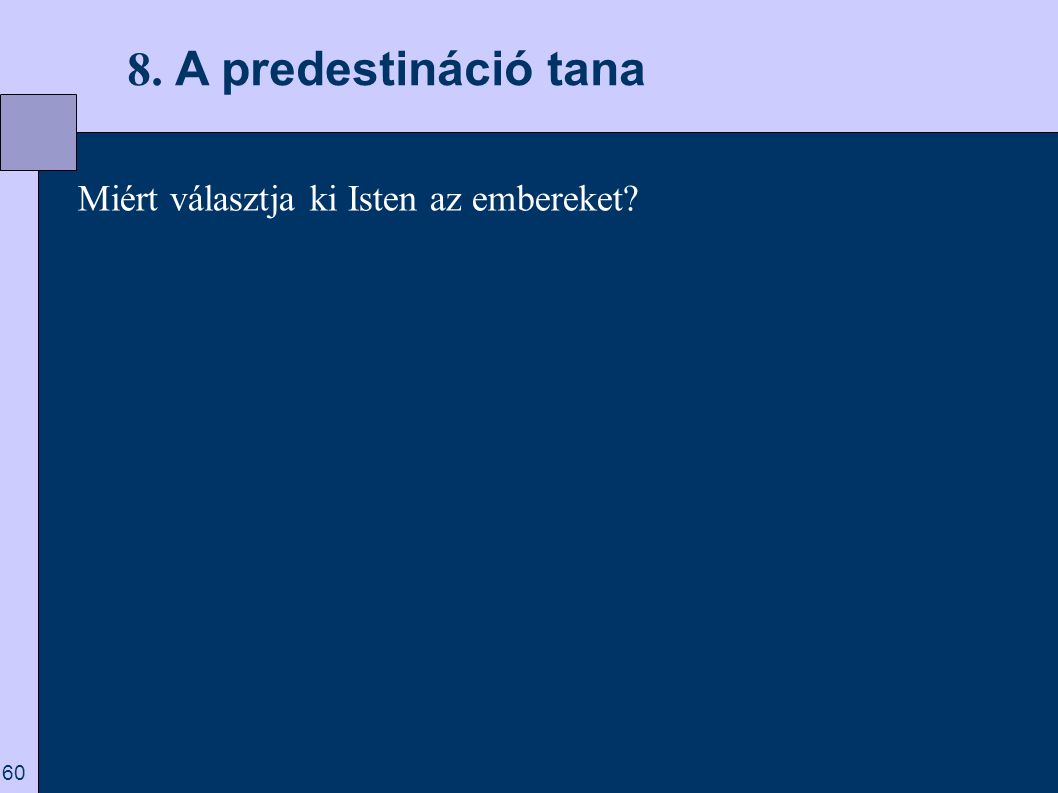 8. A predestináció tana Miért választja ki Isten az embereket