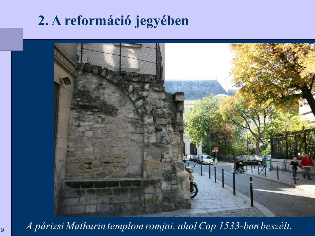 2. A reformáció jegyében A párizsi Mathurin templom romjai, ahol Cop 1533-ban beszélt.