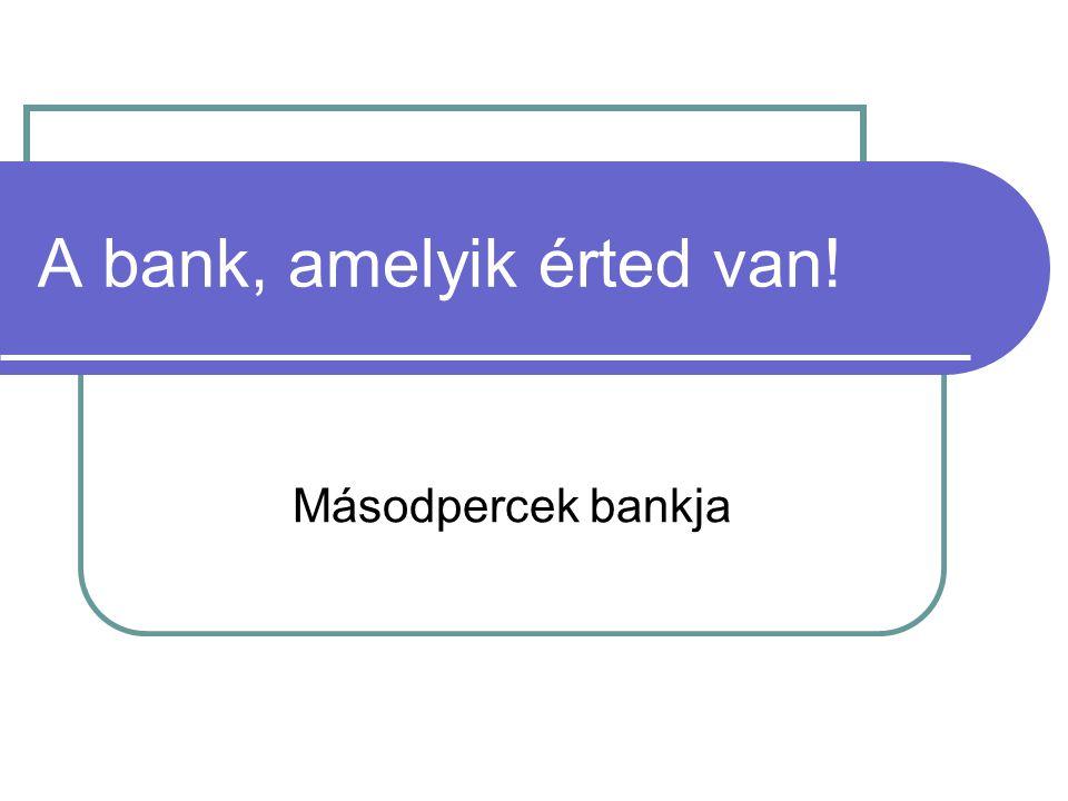 A bank, amelyik érted van!