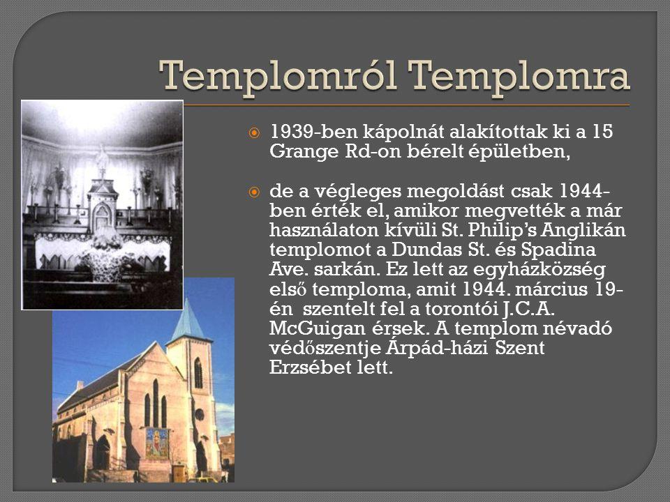 Templomról Templomra 1939-ben kápolnát alakítottak ki a 15 Grange Rd-on bérelt épületben,