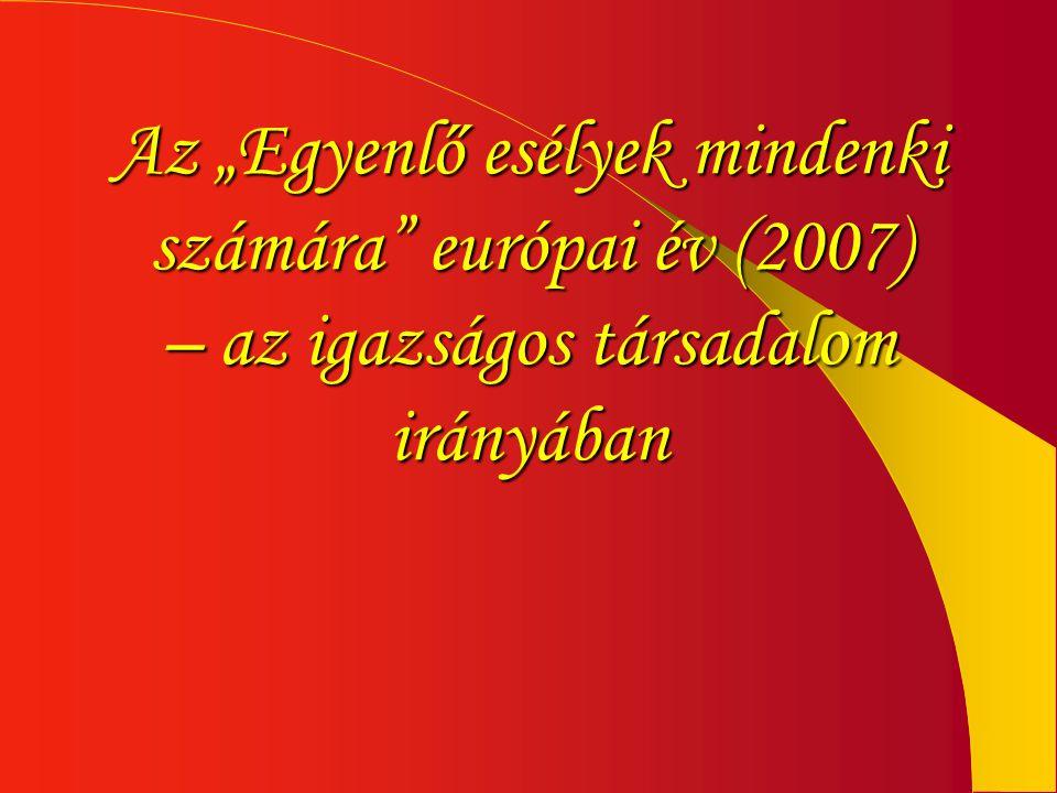 """Az """"Egyenlő esélyek mindenki számára európai év (2007) – az igazságos társadalom irányában"""