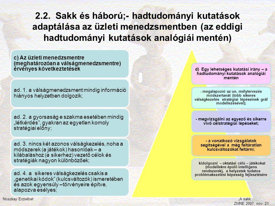 - megvizsgálni az egyező és sikerre vivő célstratégiai lépéseket;