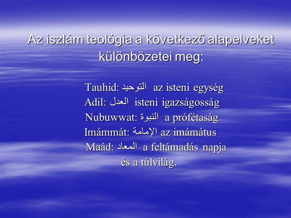 különbözetei meg: Az iszlám teológia a következő alapelveket