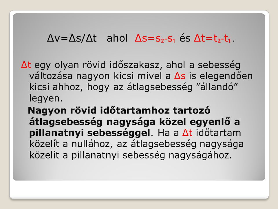 Δv=Δs/Δt ahol Δs=s₂-s₁ és Δt=t₂-t₁ .