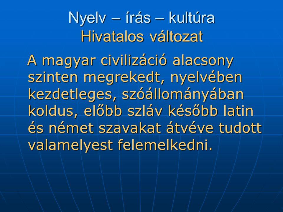 Nyelv – írás – kultúra Hivatalos változat