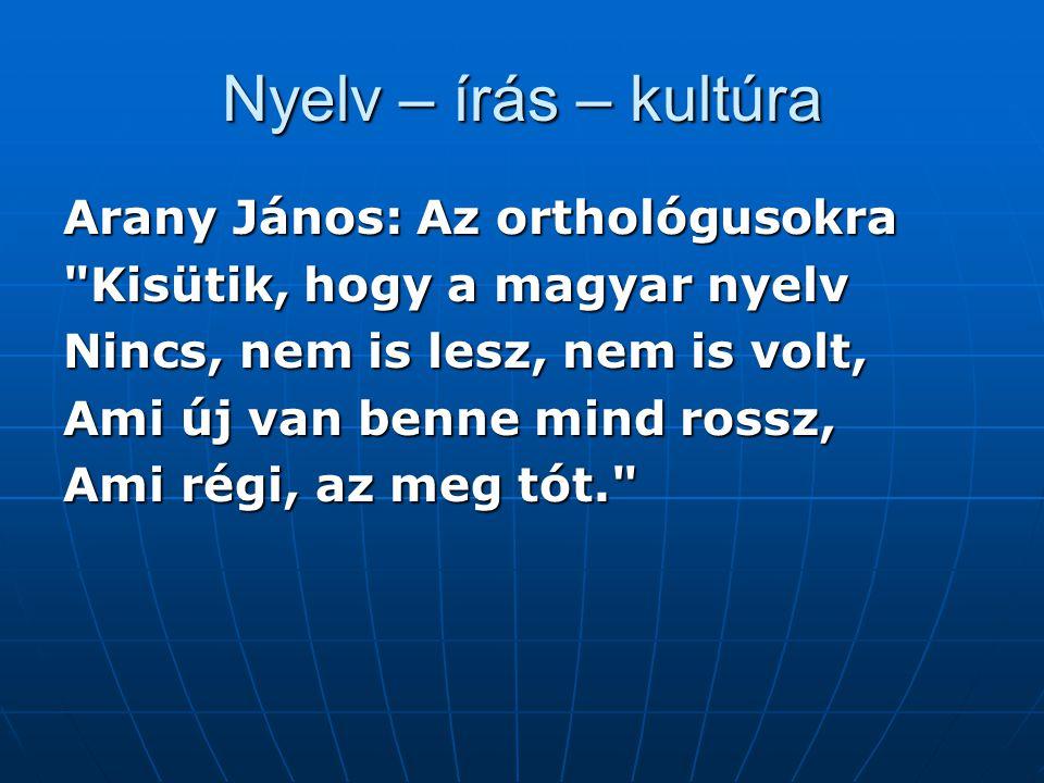 Nyelv – írás – kultúra Arany János: Az orthológusokra