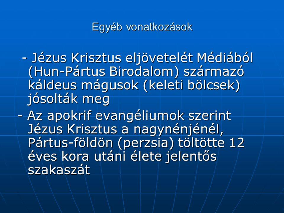 Egyéb vonatkozások - Jézus Krisztus eljövetelét Médiából (Hun-Pártus Birodalom) származó káldeus mágusok (keleti bölcsek) jósolták meg.