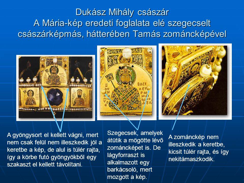 Dukász Mihály császár A Mária-kép eredeti foglalata elé szegecselt császárképmás, hátterében Tamás zománcképével