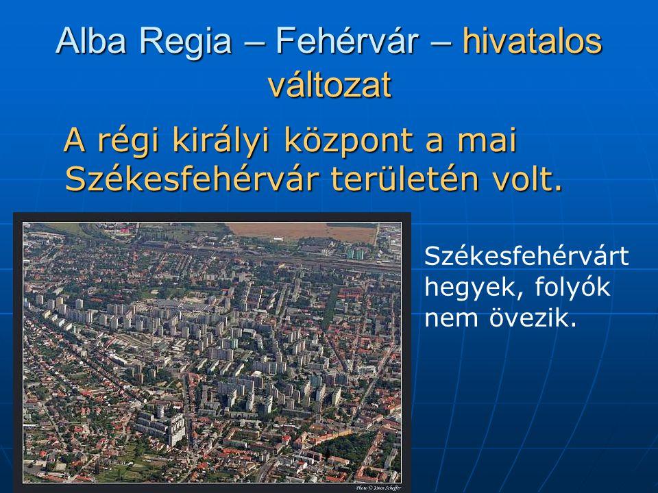 Alba Regia – Fehérvár – hivatalos változat