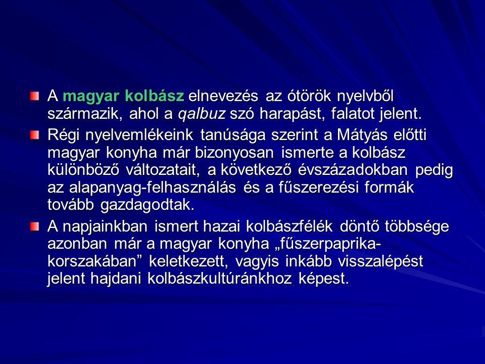 A magyar kolbász elnevezés az ótörök nyelvből származik, ahol a qalbuz szó harapást, falatot jelent.