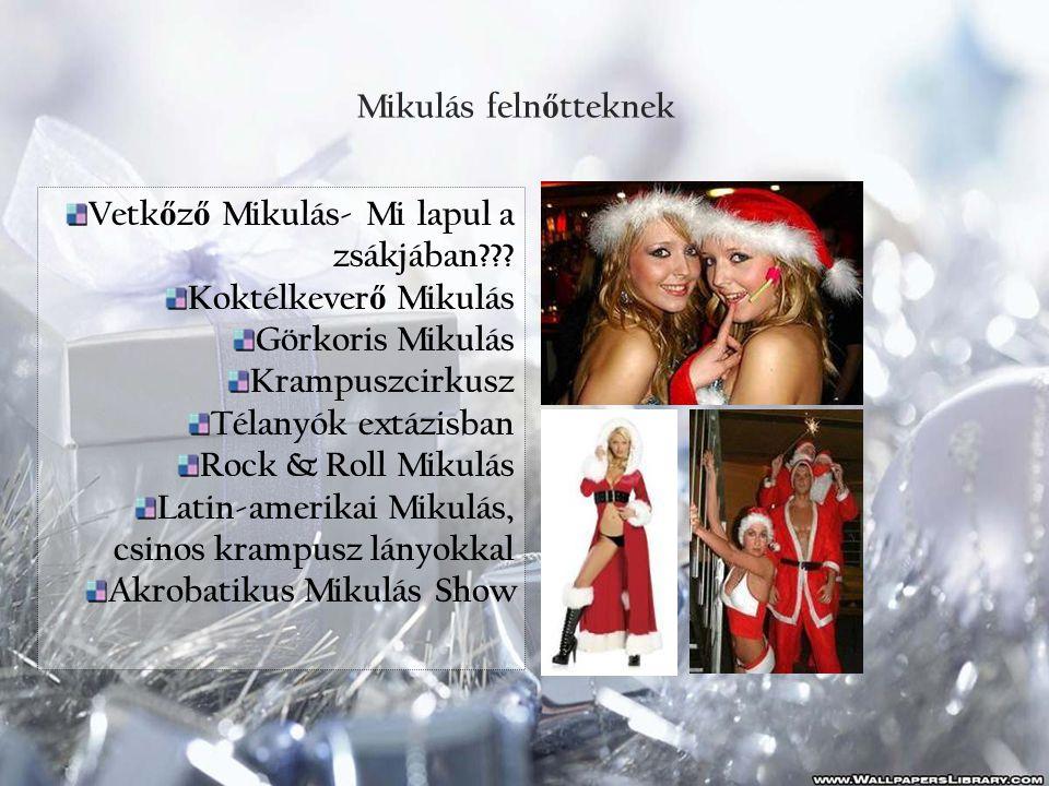 Mikulás felnőtteknek Vetkőző Mikulás- Mi lapul a zsákjában Koktélkeverő Mikulás. Görkoris Mikulás.