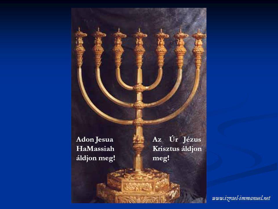 Adon Jesua HaMassiah áldjon meg! Az Úr Jézus Krisztus áldjon meg!