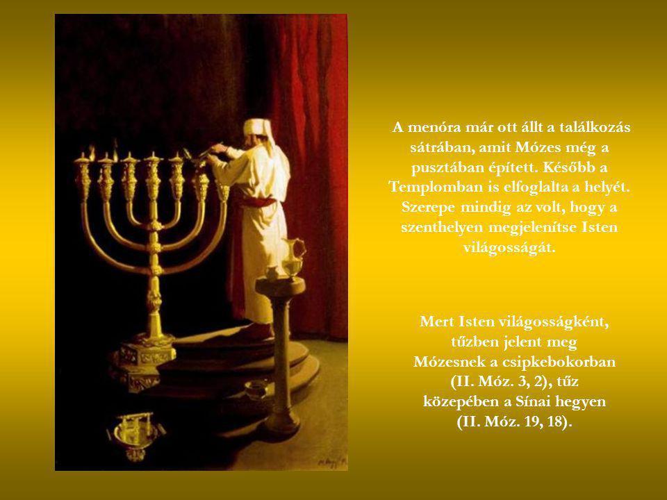 A menóra már ott állt a találkozás sátrában, amit Mózes még a pusztában épített. Később a Templomban is elfoglalta a helyét.
