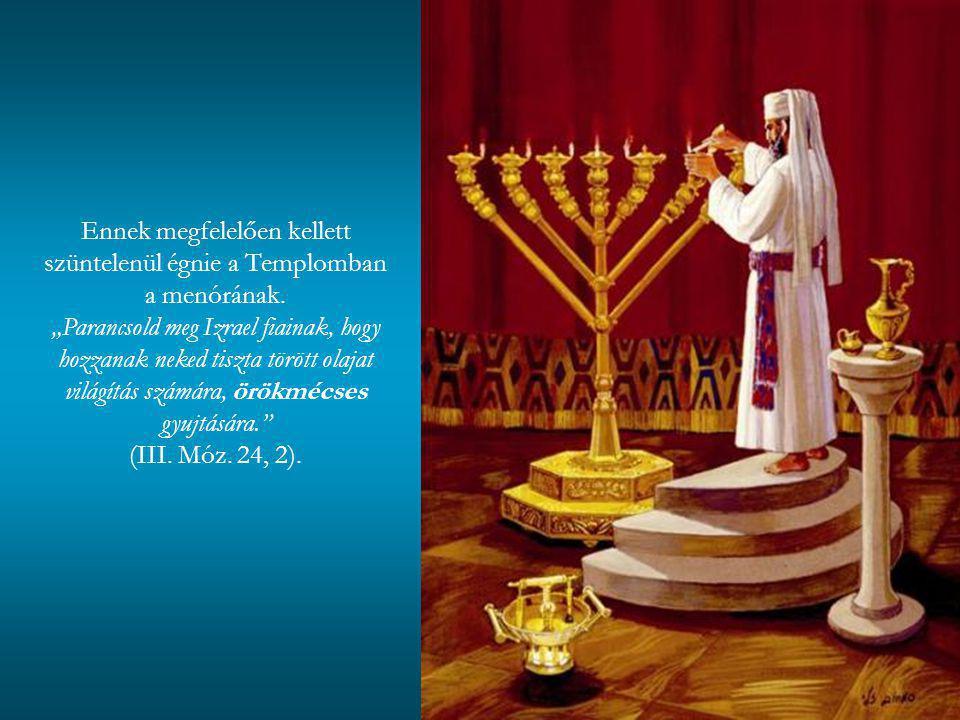 Ennek megfelelően kellett szüntelenül égnie a Templomban a menórának.
