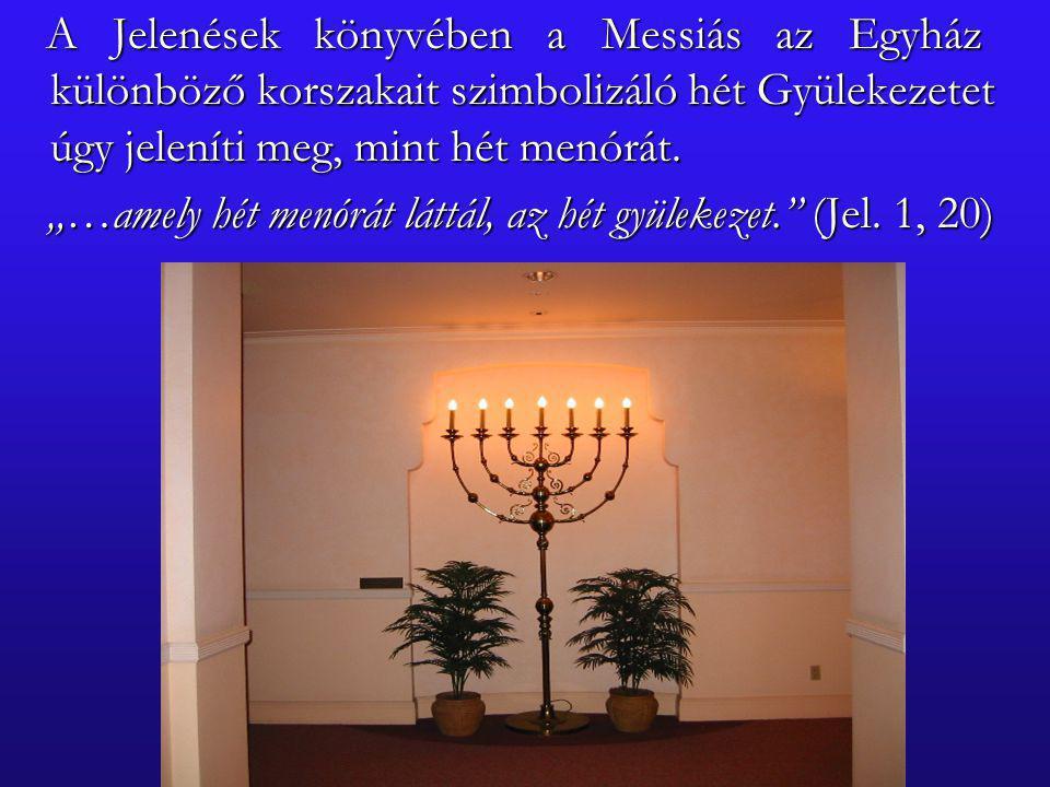 A Jelenések könyvében a Messiás az Egyház különböző korszakait szimbolizáló hét Gyülekezetet úgy jeleníti meg, mint hét menórát.