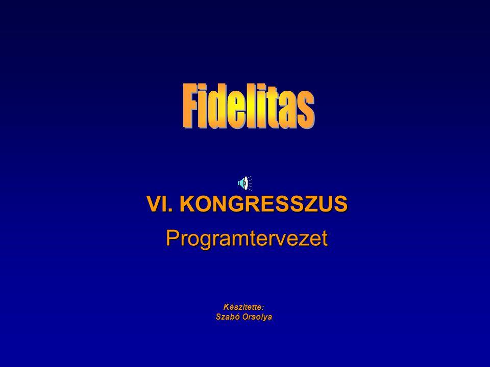 Fidelitas VI. KONGRESSZUS Programtervezet Készítette: Szabó Orsolya