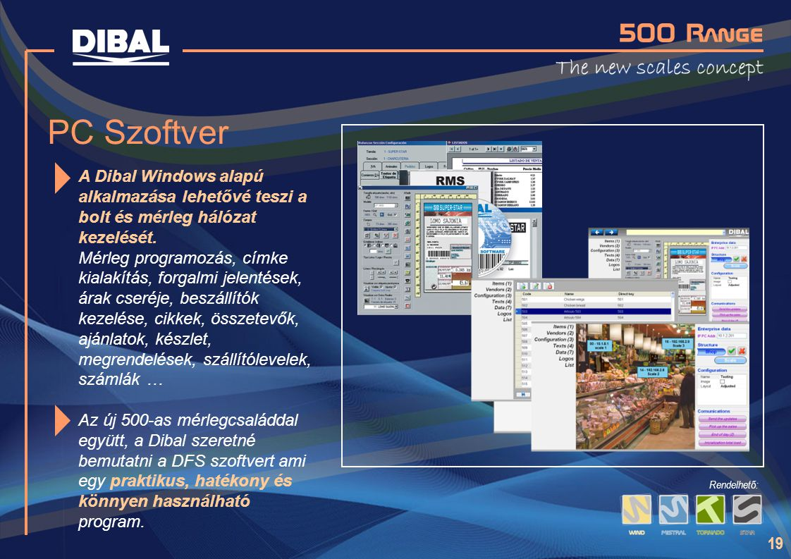 PC Szoftver A Dibal Windows alapú alkalmazása lehetővé teszi a bolt és mérleg hálózat kezelését.