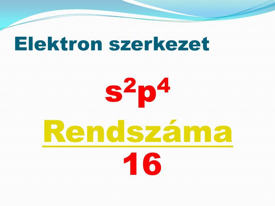Elektron szerkezet s2p4 Rendszáma 16
