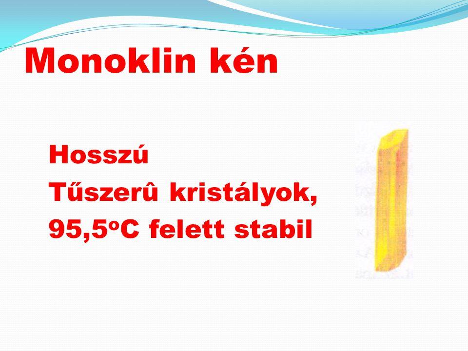 Monoklin kén Hosszú Tűszerû kristályok, 95,5oC felett stabil