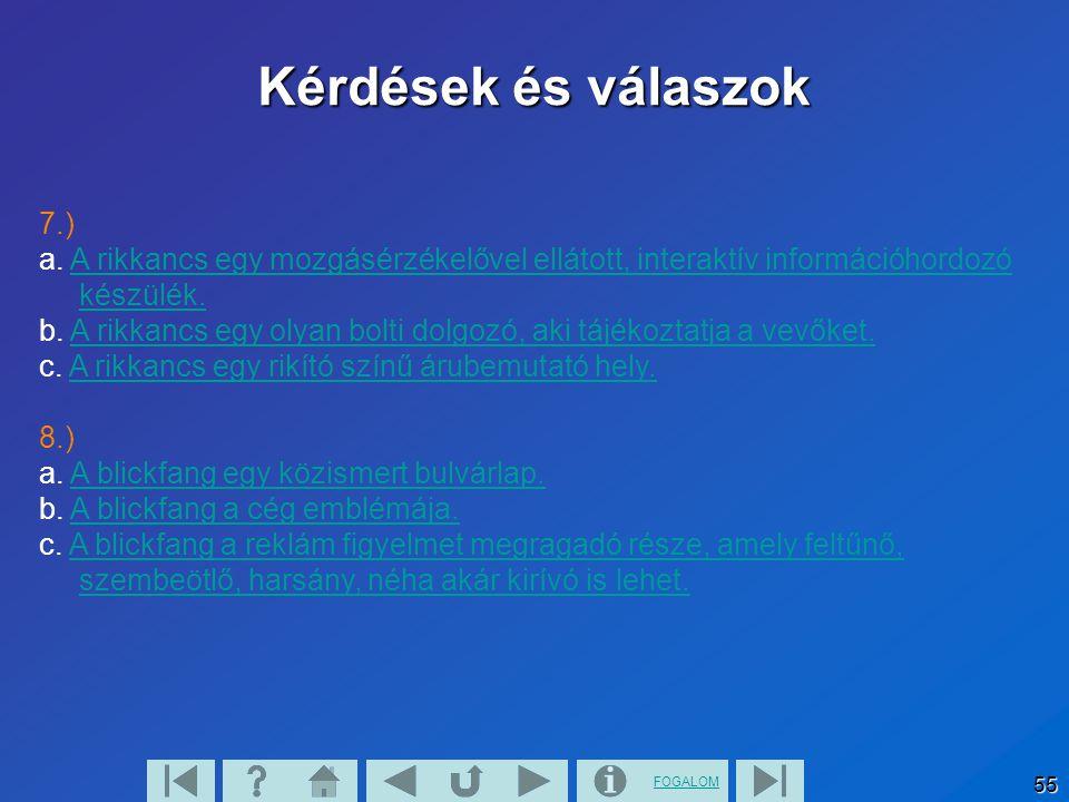 Kérdések és válaszok 7.) a. A rikkancs egy mozgásérzékelővel ellátott, interaktív információhordozó készülék.