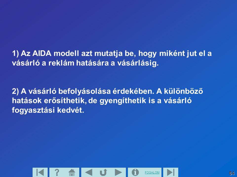 1) Az AIDA modell azt mutatja be, hogy miként jut el a vásárló a reklám hatására a vásárlásig.
