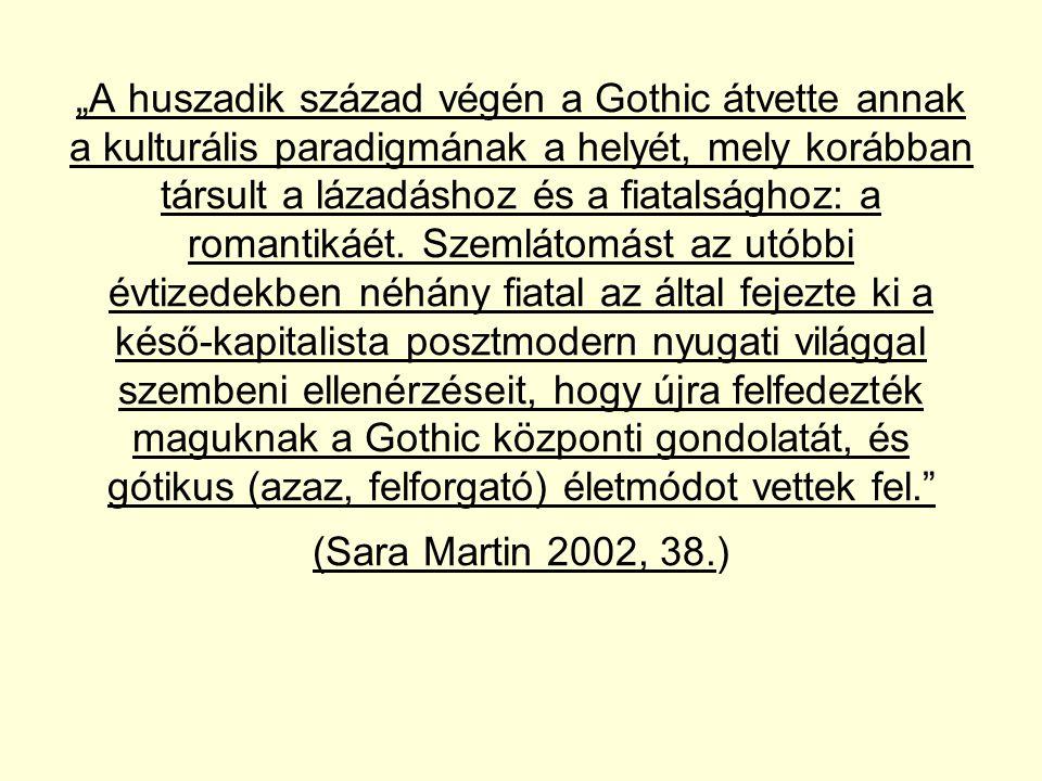 """""""A huszadik század végén a Gothic átvette annak a kulturális paradigmának a helyét, mely korábban társult a lázadáshoz és a fiatalsághoz: a romantikáét."""