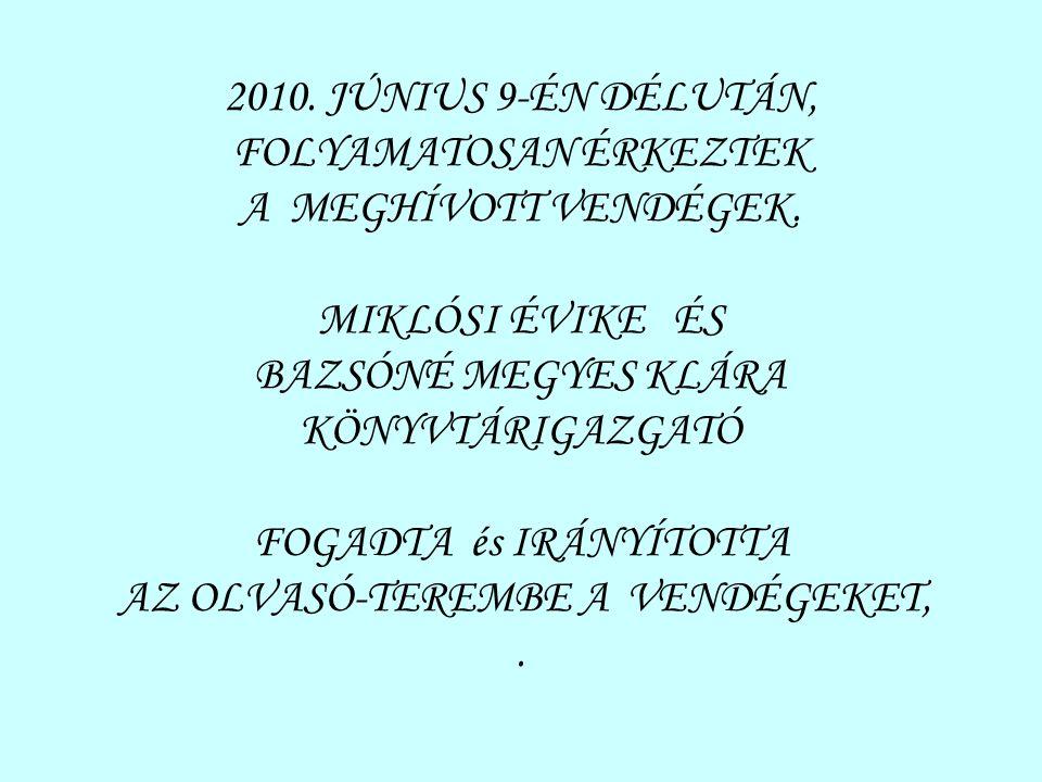 2010. JÚNIUS 9-ÉN DÉLUTÁN, FOLYAMATOSAN ÉRKEZTEK A MEGHÍVOTT VENDÉGEK