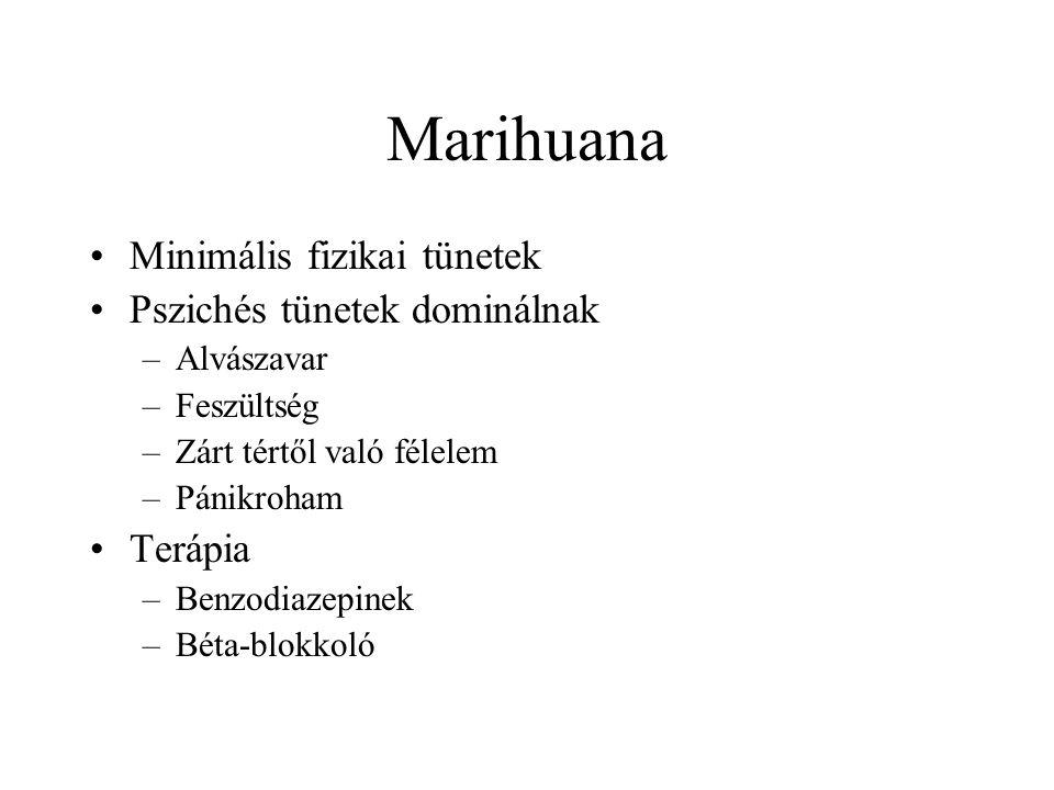 Marihuana Minimális fizikai tünetek Pszichés tünetek dominálnak