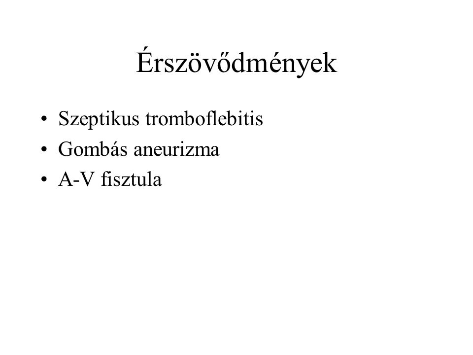 Érszövődmények Szeptikus tromboflebitis Gombás aneurizma A-V fisztula