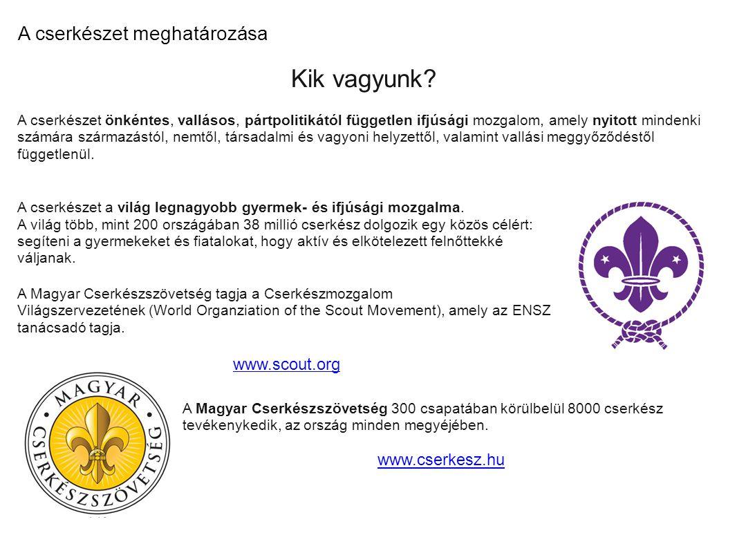 Kik vagyunk A cserkészet meghatározása www.scout.org www.cserkesz.hu