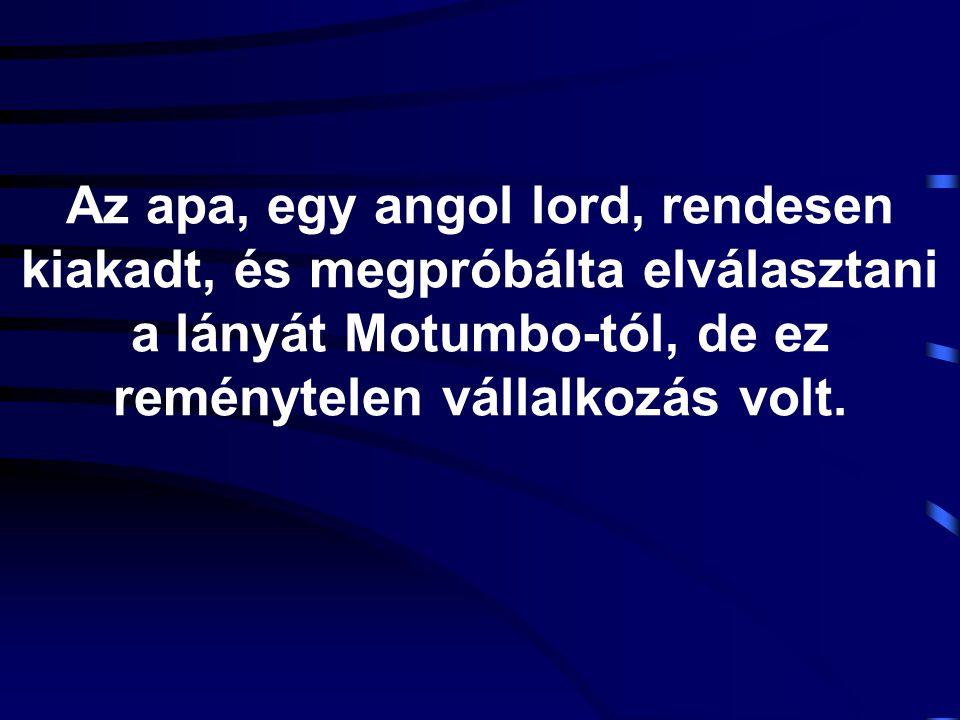 Az apa, egy angol lord, rendesen kiakadt, és megpróbálta elválasztani a lányát Motumbo-tól, de ez reménytelen vállalkozás volt.