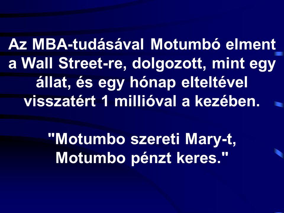 Az MBA-tudásával Motumbó elment a Wall Street-re, dolgozott, mint egy állat, és egy hónap elteltével visszatért 1 millióval a kezében.