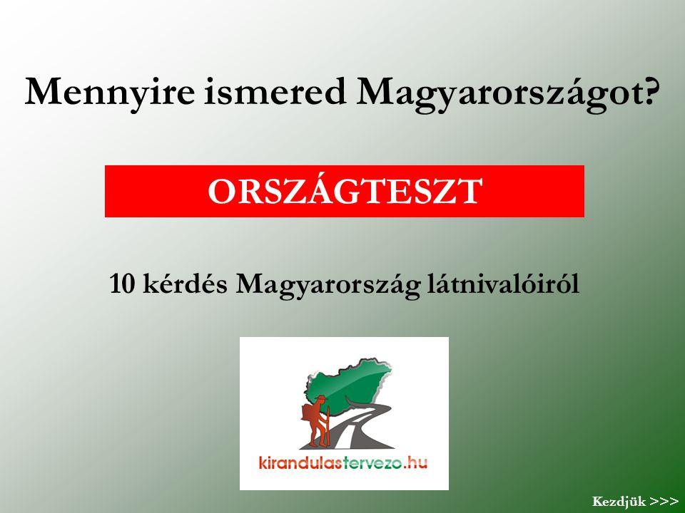 Mennyire ismered Magyarországot